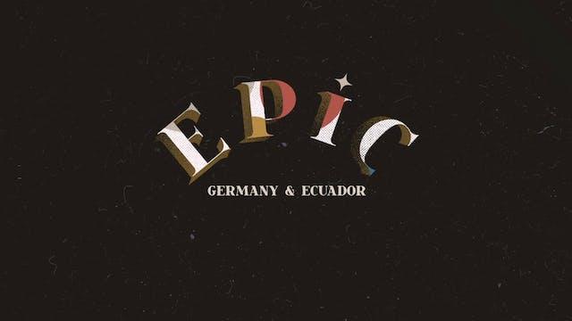 EPIC: Episode 5  - Germany & Ecuador