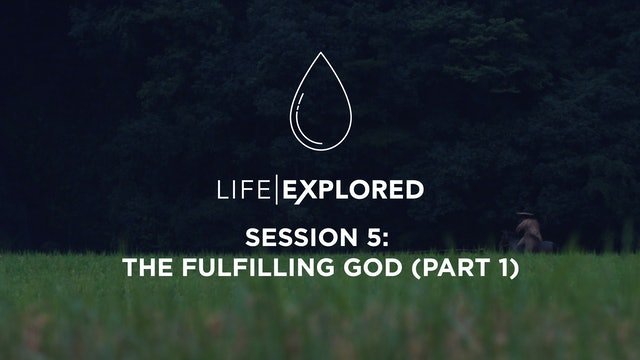 Life Explored Session 5 - The Fulfilling God (Part 1)
