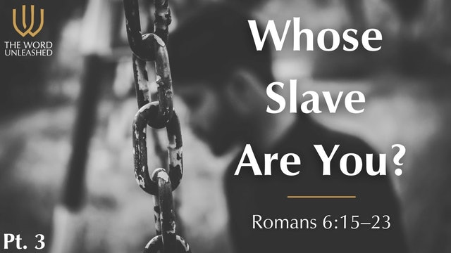 Whose Slave Are You? - Part 3 - The Word Unleashed