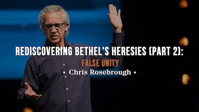 Rediscovering Bethel's Heresies Part 2: False Unity - Chris Rosebrough