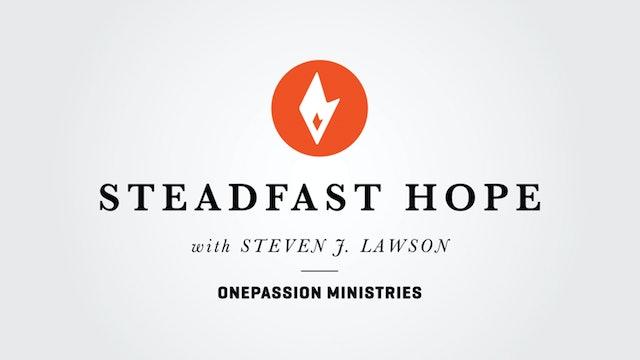 Our Redeeming God - Steadfast Hope - Dr. Steven J. Lawson - 3/12/21