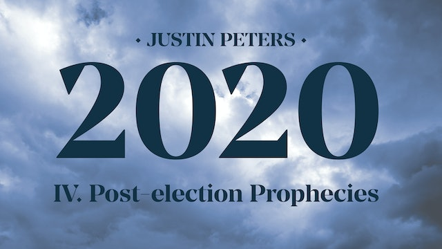 2020: Post-election Prophecies (Part 4) - Justin Peters