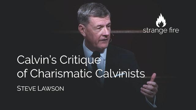 Calvin's Critique of Charismatic Calvinists - Dr. Steven J. Lawson
