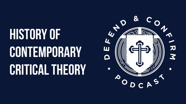 History Of Contemporary Critical Theory - Defend and Confirm Podcast