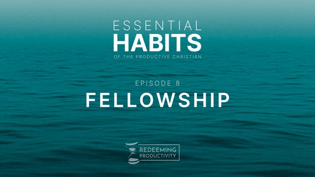 The Habit of Fellowship - S01.E08 - Redeeming Productivity
