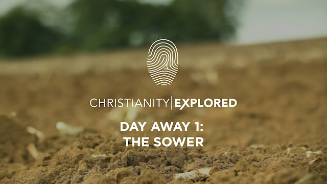 Day Away 1 - The Sower - Christianity Explored