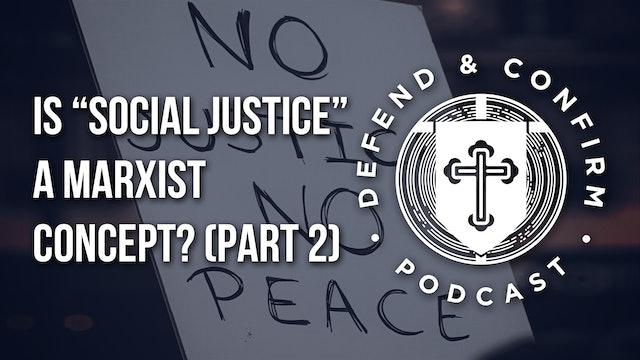 """Is """"Social Justice"""" a Marxist Concept? (Part 2) - Defend and Confirm Podcast"""