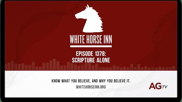 Scripture Alone - The White Horse Inn - #1378