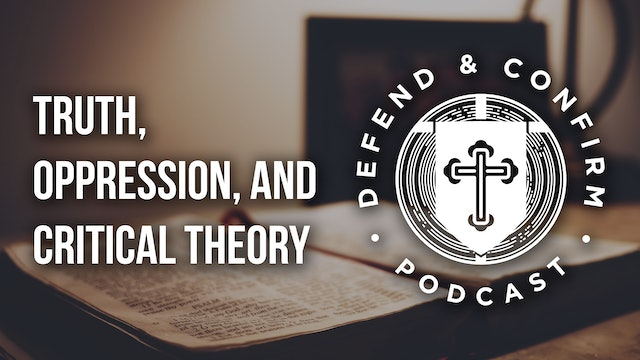 Truth, Oppression, and Critical Theory - Defend and Confirm Podcast