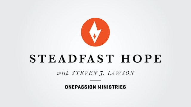Thankful Prayer - Steadfast Hope - Dr. Steven J. Lawson - 5/3/21