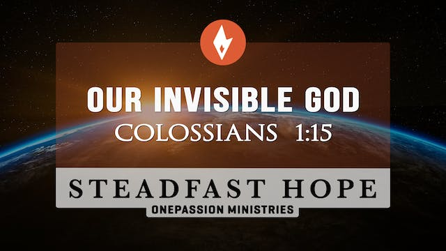 Our Invisible God - Steadfast Hope - ...