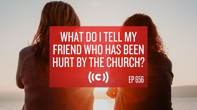 What Do I Tell My Friend Who Has Been Hurt by the Church? Core Live - 3/5/21