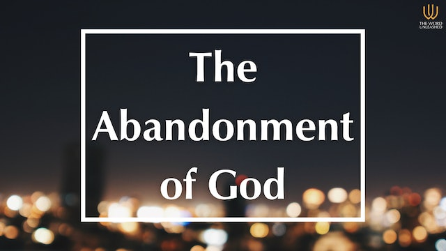 The Abandonment of God - Trending vs. Truth (Pt. 1 ) - The Word Unleashed
