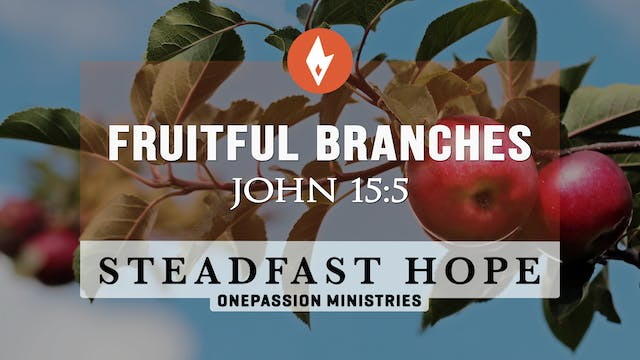 Fruitful Branches - Steadfast Hope - ...