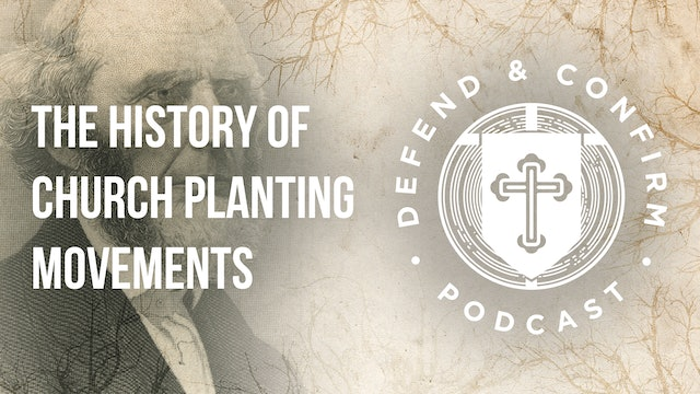 The History of Church Planting Movements (Part 1) - Defend and Confirm Podcast