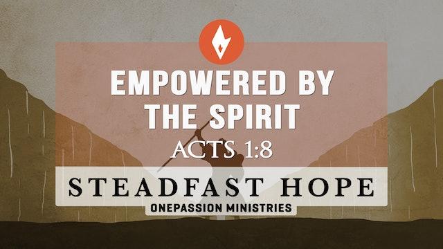 Empowered by the Spirit - Steadfast Hope - Dr. Steven J. Lawson - 6/18/21