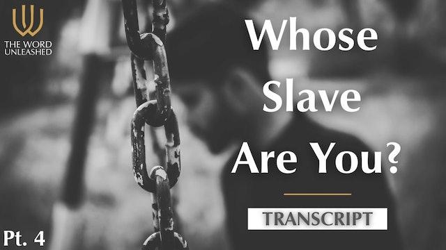 Transcript Pt. 4 - Whose Slave Are You?