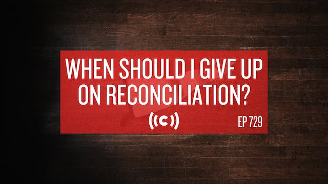 When Should I Give Up On Reconciliati...