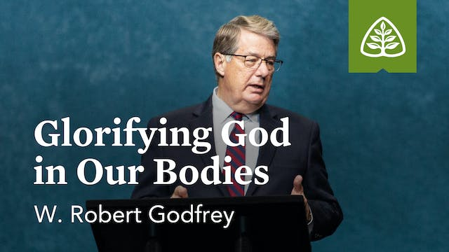 Glorifying God in Our Bodies – W. Rob...