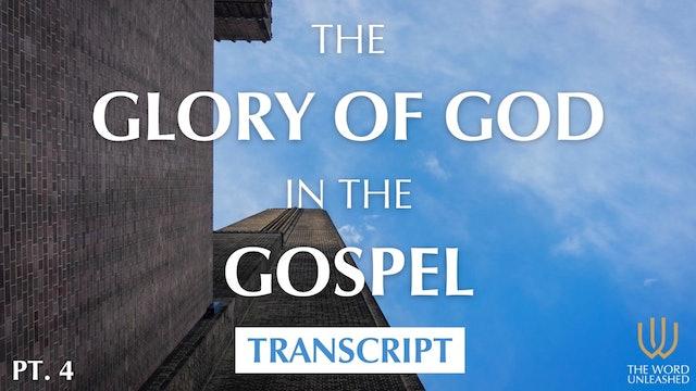 Transcript (Part 4) - The Glory of God in the Gospel