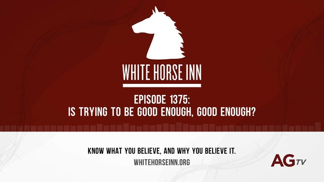 Is Trying to Be Good Enough, Good Enough? - The White Horse Inn - #1375