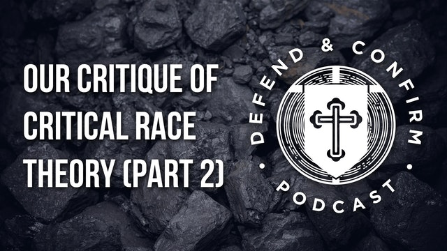 Our Critique of Critical Race Theory (Part 2) - Defend and Confirm Podcast