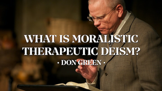 What is Moralistic Therapeutic Deism? - Don Green