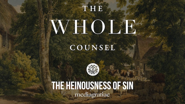 The Heinousness of Sin - The Whole Counsel