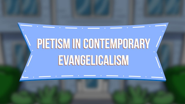Pietism in Contemporary Evangelicalism - E.3 - Steve and Paulette's Place