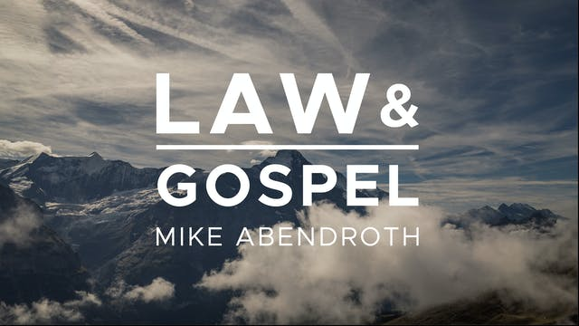 Law & Gospel - Mike Abendroth