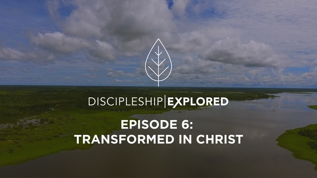 Discipleship Explored Episode 6 - Transformed in Christ