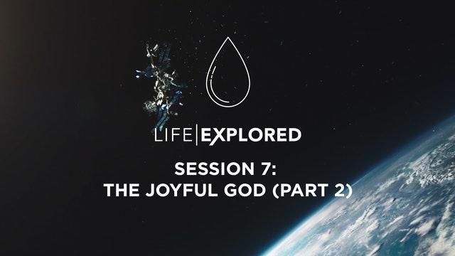 Life Explored Session 7 - The Joyful God (Part 2)