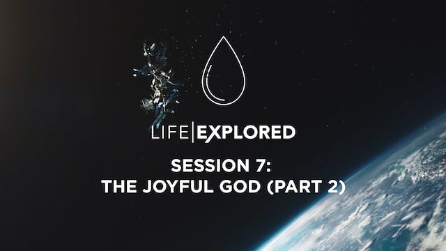 Life Explored Session 7 - The Joyful ...