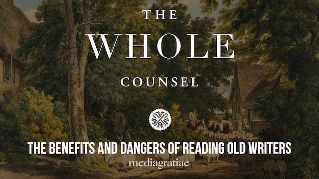 Benefits and Dangers of Reading Old Writers - The Whole Counsel