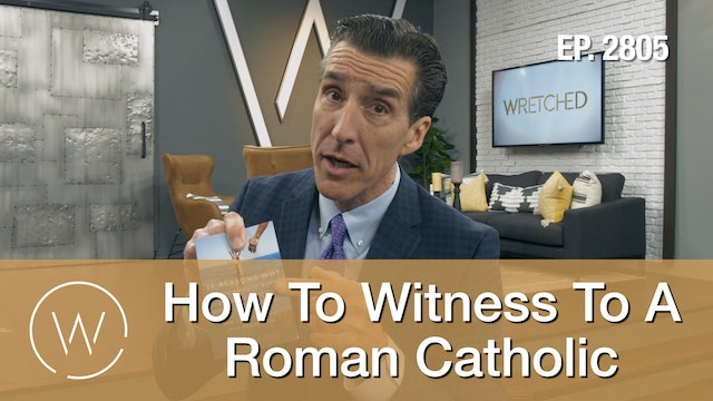 How To Witness To A Roman Catholic - Wretched TV