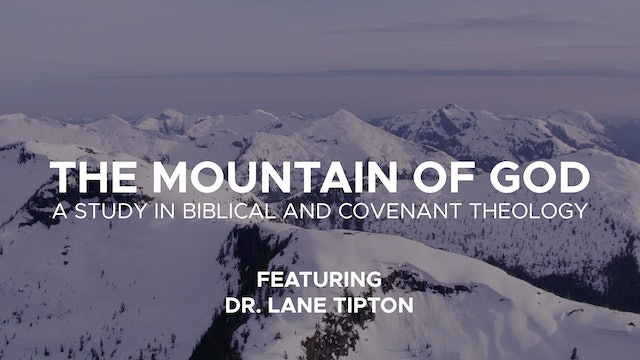 The Mountain of God - Session 6 - A Study in Biblical & Covenant Theology