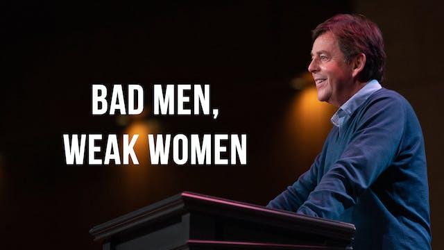 Bad Men, Weak Women - Alistair Begg