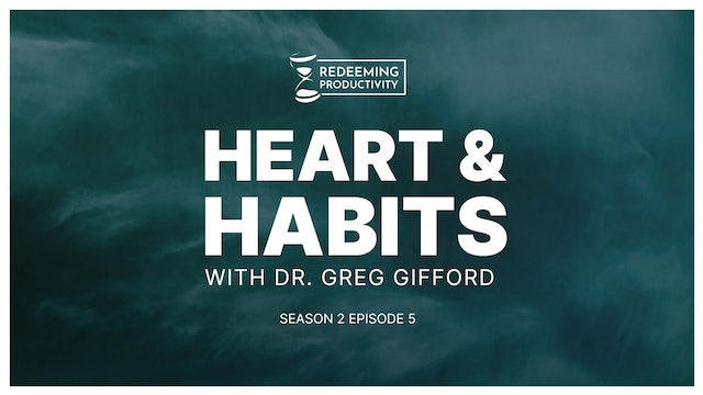 Heart & Habits with Dr. Greg Gifford - S2:E5 - Redeeming Productivity
