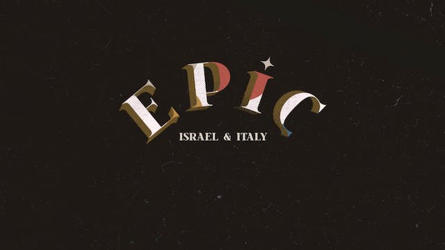 EPIC: Episode 1 - Israel & Italy