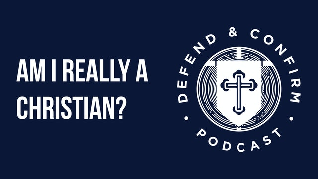 Am I Really a Christian? - Defend and Confirm Podcast