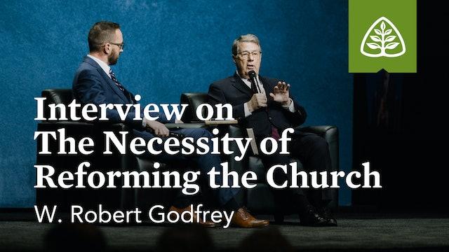 Interview: The Necessity of Reforming the Church (Seminar) – Godfrey – Ligonier