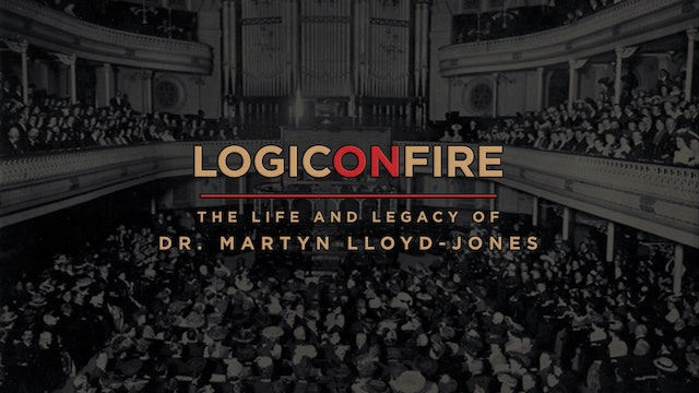 Logic on Fire - The Life and Legacy of Dr. Martyn Lloyd-Jones
