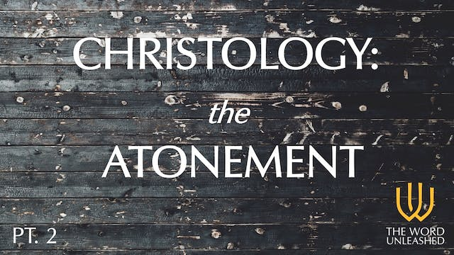 Christology: The Atonement (Part 2) -...