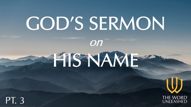 God's Sermon on His Name (Part 3) - The Word Unleashed