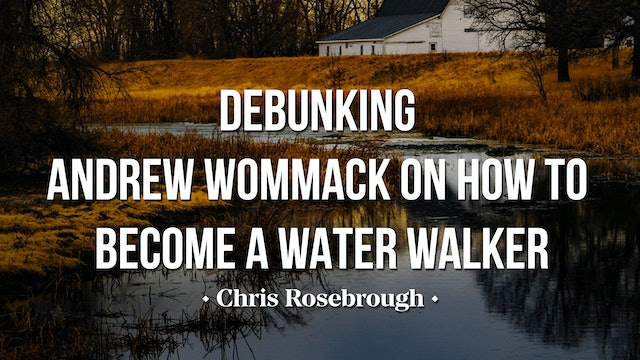 Debunking Andrew Wommack on How to Become a Water Walker - Chris Rosebrough
