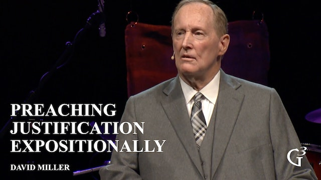 Preaching Justification Expositionally – David Miller - Romans 3