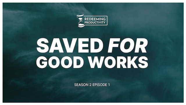 How Personal Productivity Relates to the Gospel - S2:E1 - Redeeming Productivity