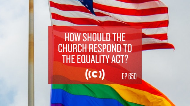 How Should the Church Respond to the Equality Act? - Core Christianity - 2/25/21