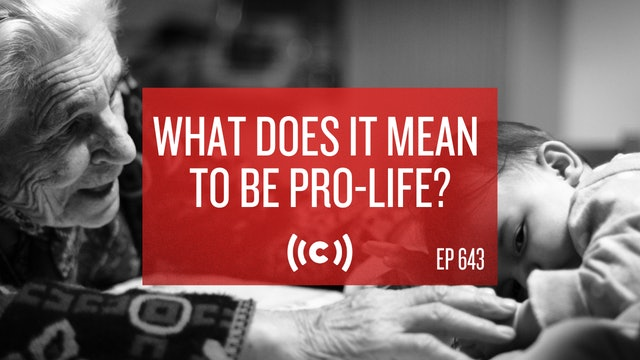 What Does It Mean To Be Pro-Life? - Core Christianity - 2/16/21