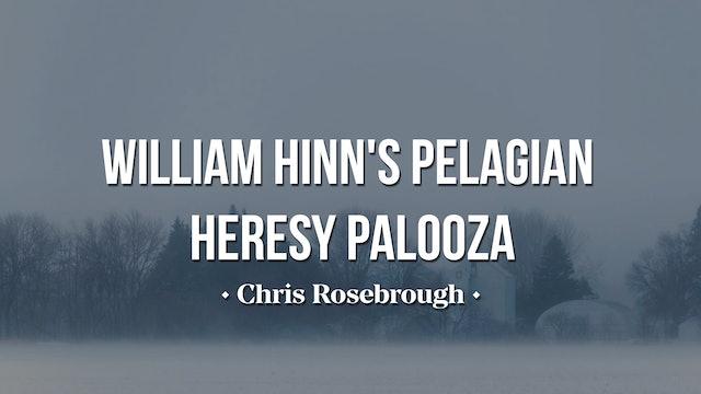 William Hinn's Pelagian Heresy Palooza - Chris Rosebrough